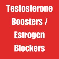 Testosterone Boosters / Estrogen Blockers