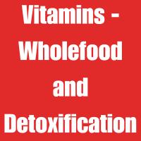 Vitamins - Wholefood and Detoxification